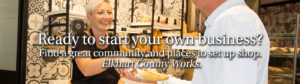 Start your own business, working here in Elkhart County Indiana.